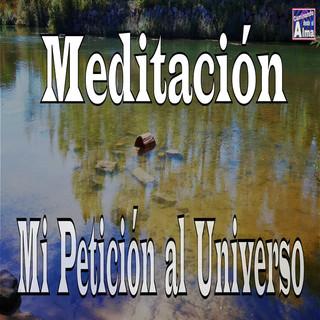 Meditación. MI Petición Al Universo.