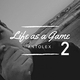 Life As A Game, Pt. II