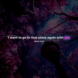 I Want To Go To That Place Again With You