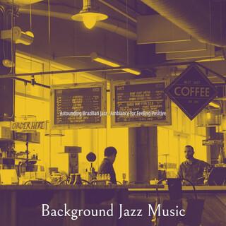 Astounding Brazilian Jazz - Ambiance For Feeling Positive
