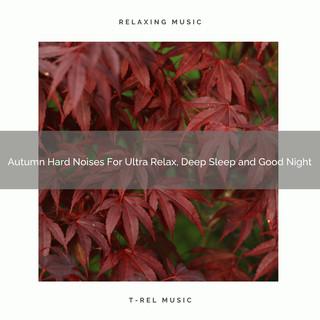 Autumn Hard Noises For Ultra Relax, Deep Sleep And Good Night