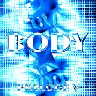 Body - Prelude V