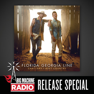Can\'t Say I Ain\'t Country (Big Machine Radio Release Special)