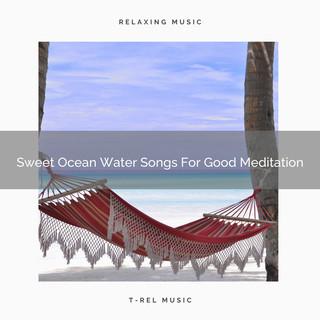 Sweet Ocean Water Songs For Good Meditation