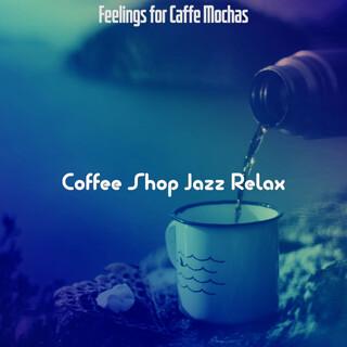 Feelings For Caffe Mochas