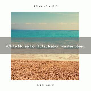 White Noise For Total Relax, Master Sleep