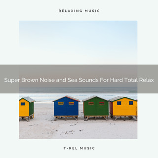 Super Brown Noise And Sea Sounds For Hard Total Relax