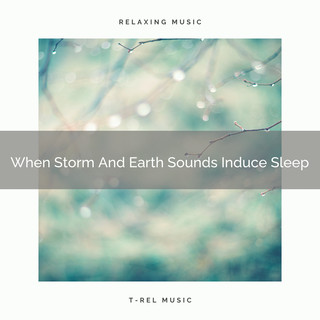 When Storm And Earth Sounds Induce Sleep