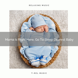 Mama Is Right Here, Go To Sleep Dearest Baby