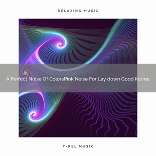 A Perfect Noise Of ColorsPink Noise For Lay Down Good Karma
