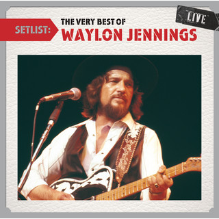 Setlist:The Very Best Of Waylon Jennings Live