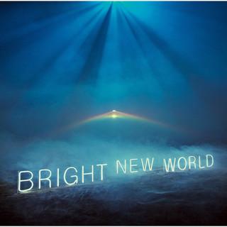 BRIGHT NEW WORLD