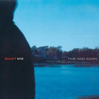 Quiet Now:Time & Again