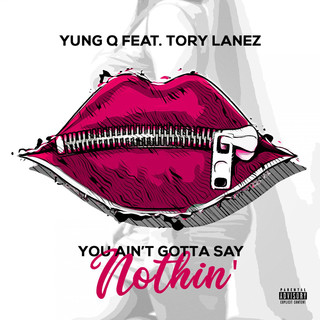 You Ain't Gotta Say Nothin' (Feat. Tory Lanez)