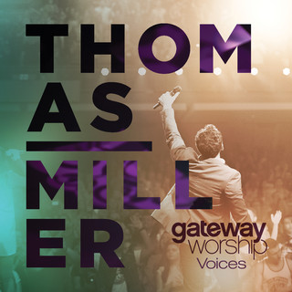 Gateway Worship Voices (Feat. Thomas Miller) (Live)