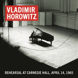 Vladimir Horowitz Rehearsal At Carnegie Hall, April 14, 1965 (Remastered)