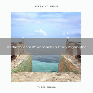Careful Noise And Waves Sounds For Lovely Regeneration