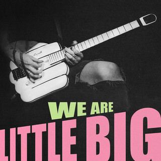 WE ARE LITTLE BIG