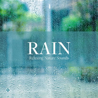 雨の音 自然音の癒し (Rain Sounds -Relaxing Nature Sounds)