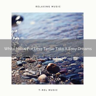 White Noise For Less Tense Take It Easy Dreams