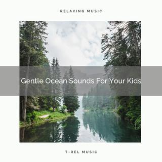 Gentle Ocean Sounds For Your Kids