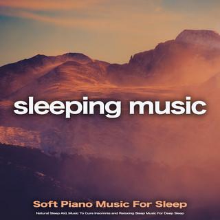 Sleeping Music:Soft Piano Music For Sleep, Natural Sleep Aid, Music To Cure Insomnia And Relaxing Sleep Music For Deep Sleep