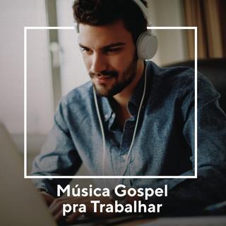 Música Gospel Pra Trabalhar