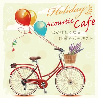 休日のアコースティックカフェ 出かけたくなる洋楽カバーベスト (Holiday Acoustic Cafe  Pops Covers The Best Which Makes You Want to Go Out!)