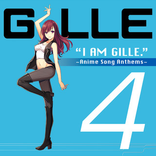 I Am Gille. 4 ~ Anime Song Anthems ~