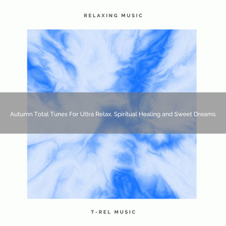 Autumn Total Tunes For Ultra Relax, Spiritual Healing And Sweet Dreams
