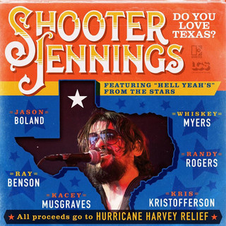 Do You Love Texas ? (Feat. Ray Benson, Jason Boland, Kris Kristofferson, Kacey Musgraves, Whiskey Myers, Randy Rogers)