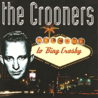 The Crooners:Welcome To Bing Crosby