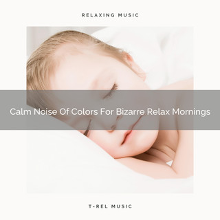 Calm Noise Of Colors For Bizarre Relax Mornings