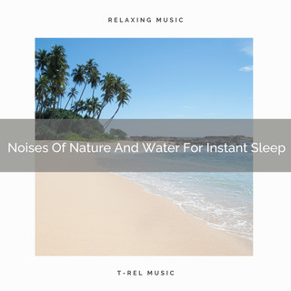 Noises Of Nature And Water For Instant Sleep