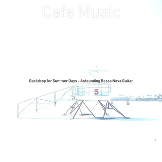 Backdrop For Summer Days - Astounding Bossa Nova Guitar