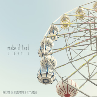 Make It Last (Day) (feat. Annamarie Rosanio)