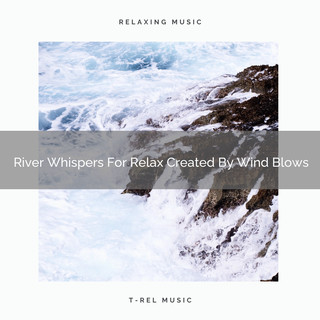 River Whispers For Relax Created By Wind Blows