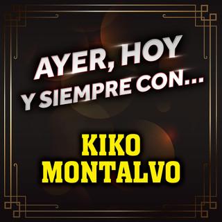 Ayer, Hoy Y Siempre Con... Kiko Montalvo