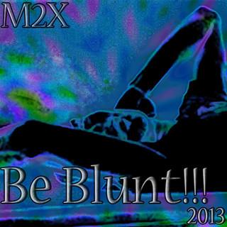 BE BLUNT - 2013