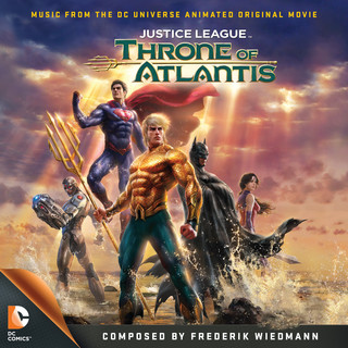 Justice League:Throne Of Atlantis (Music From The DC Universe Animated Original Movie)