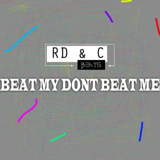 Beat My Dont Beat Me