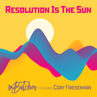 Resolution Is The Sun (Feat. Cory Friesenhan)