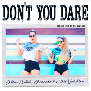 Don't You Dare (Deanne Look At Me Now Mix)