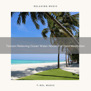 Tension Relieving Ocean Water Noises For Hard Meditation