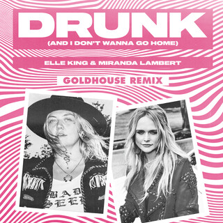 Drunk (And I Don't Wanna Go Home) (GOLDHOUSE Remix)