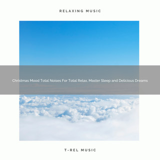 Christmas Mood Total Noises For Total Relax, Master Sleep And Delicious Dreams