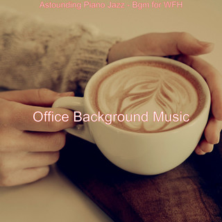 Astounding Piano Jazz - Bgm For WFH