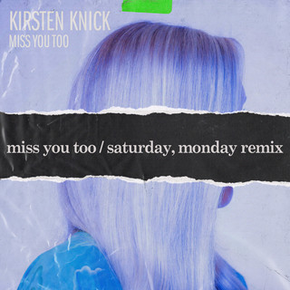 Miss You Too (Saturday, Monday Remix)