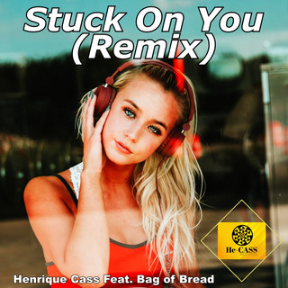 Stuck On You (Feat. Bag Of Bread) (Remix)