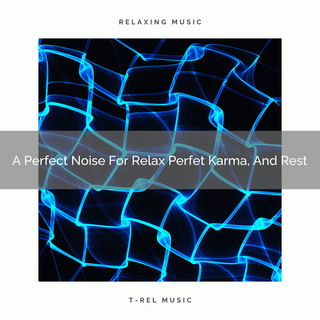A Perfect Noise For Relax Perfet Karma, And Rest